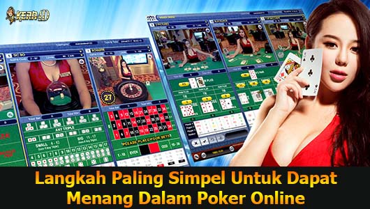 Langkah Paling Simpel Untuk Dapat Menang Dalam Poker Online