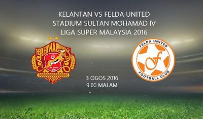 Kelantan Vs Felda United 3 Ogos 2016