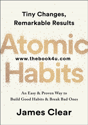 Atomic Habits, An Easy, Proven Way to Build Good Habits, Break Bad Ones, James Clear, PDF book, free download