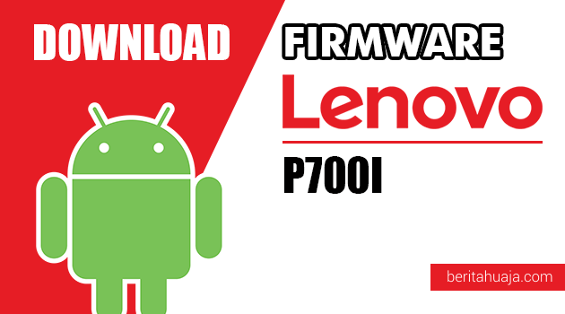 Download Firmware / Stock ROM Lenovo P700I All Versions