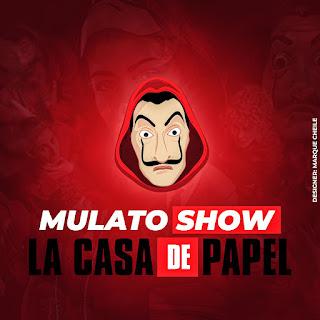 Mulato Show - La Casa de Papel [Exclusivo 2021] (Download Mp3)