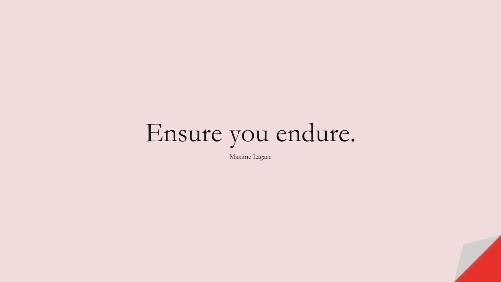 Ensure you endure. (Maxime Lagace);  #StoicQuotes