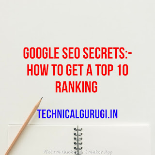 GOOGLE SEO SECRETS:- HOW TO GET A TOP 10 RANKING