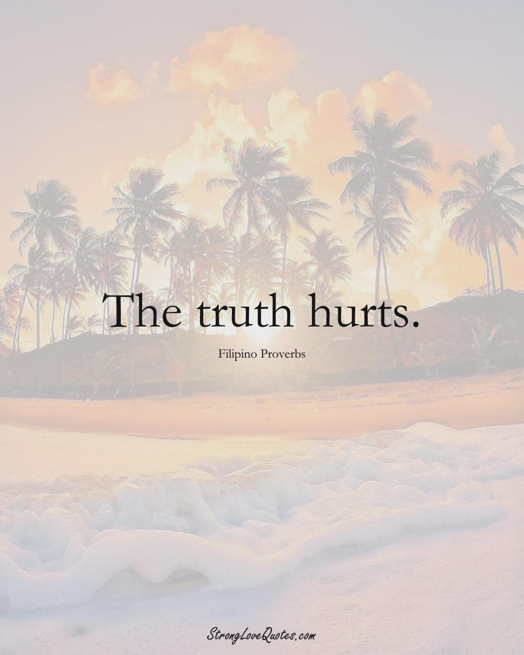 The truth hurts. (Filipino Sayings);  #AsianSayings