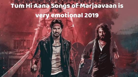 Tum Hi Aana Songs of Marjaavaan is very emotional 2019