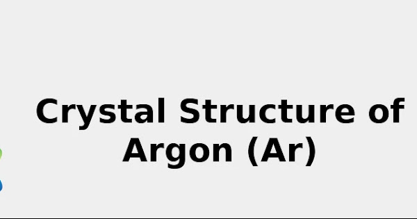 Crystal Structure of Argon (Ar) [& Color, Uses, Discovery ...