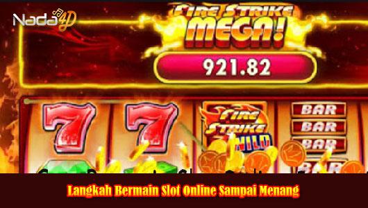 Langkah Bermain Slot Online Sampai Menang