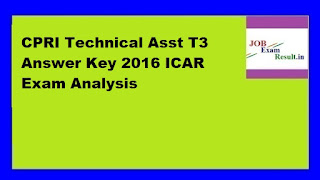 CPRI Technical Asst T3 Answer Key 2016 ICAR Exam Analysis
