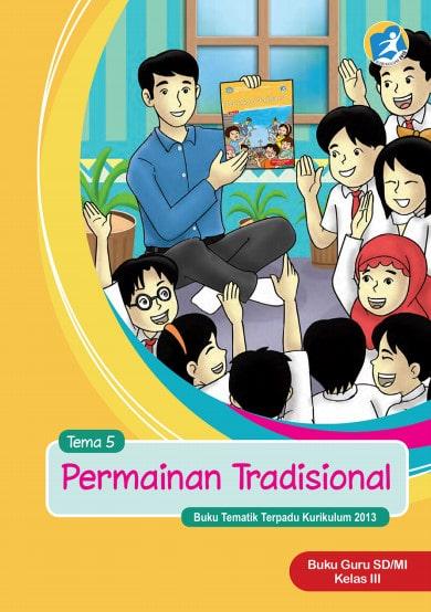 Buku Guru Kelas 3 SD/MI Tema 5: Permainan Tradisional Kurikulum 2013 Revisi 2017