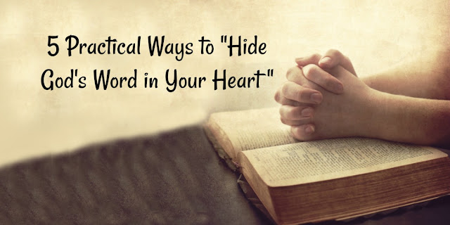 5 Practical Ways to Hide God's Word in Your Heart