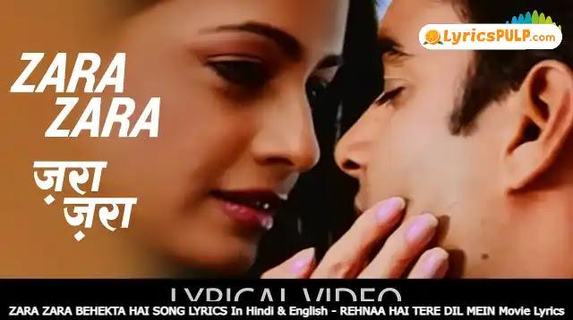 ZARA ZARA BEHEKTA HAI SONG LYRICS In Hindi & English - REHNAA HAI TERE DIL MEIN Movie Lyrics