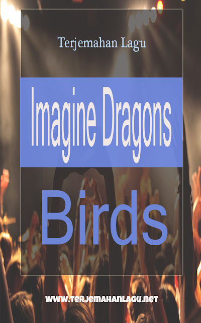 Terjemahan Lagu Imagine Dragons - Birds