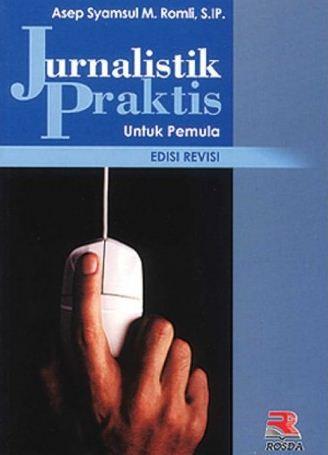 Jurnalistik Praktis untuk Pemula Buku Karya Asep Syamsul M. Romli
