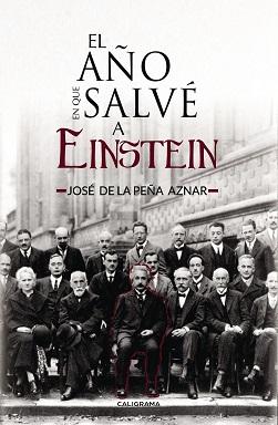 Portada de la novela El año en que salvé a Einstein, de José de la Peña Aznar, donde la portada es la foto del Quinto Congreso Solvay, estándo en el centro Einstein marcado en rojo.