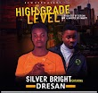 DOWNLOAD MP3: Silvers Bright Ft. Dresan - High Grade Level