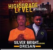DOWNLOAD MP3: Silvers Bright Ft. Dresan - High Grade Level