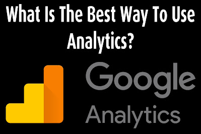 What Is The Best Way To Use Analytics?