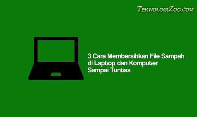 cara membersihkan file sampah di laptop windows 7