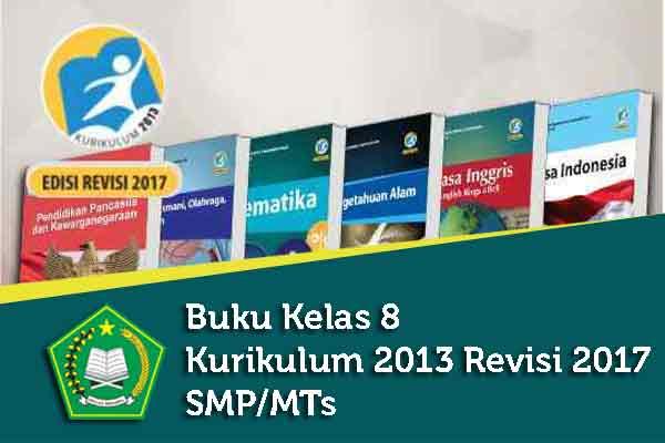 Sebagai kelanjutan untuk tingkat kelas  Geveducation:  #Download Buku Kelas 8 Kurikulum 2013 Revisi 2017 SMP/MTs Terbaru