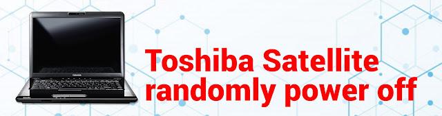 Toshiba satellite A300 C300 laptop randomly power off