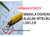 ARNAVUTKÖY'DE SINAVLA ÖĞRENCİ ALAN LİSELER