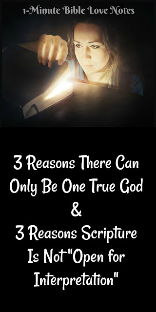 """3 Reasons there can only be one God and 3 Reasons Scripture is not """"open to interpretation."""" #BibleLoveNotes #Bible"""