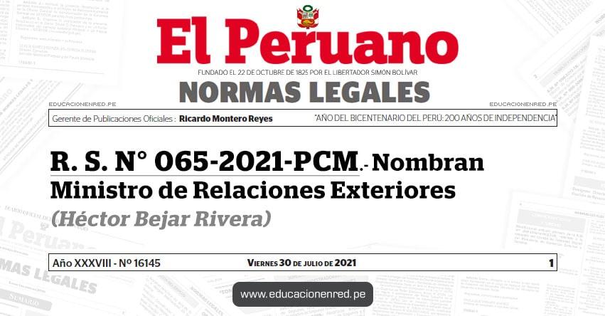 R. S. N° 065-2021-PCM.- Nombran Ministro de Relaciones Exteriores (Héctor Bejar Rivera)  RREE - www.rree.gob.pe