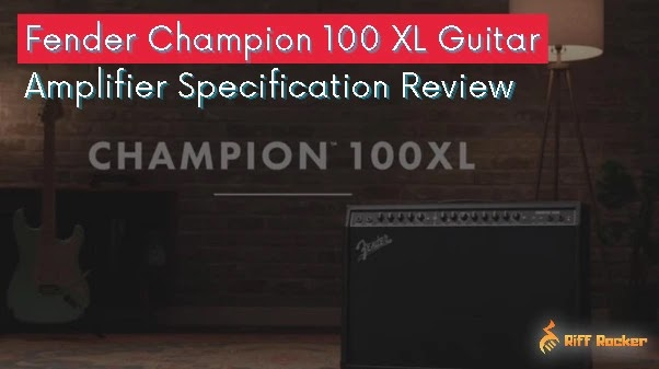 Fender Champion 100 XL Guitar Amplifier Specification Review
