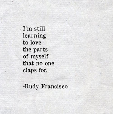 Learning to love Quotes with messages: I'm still learning to love the parts of myself that no one claps for
