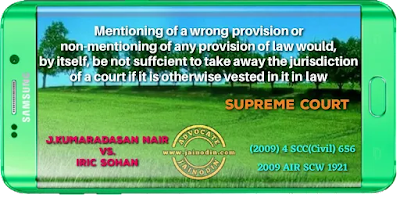Mentioning of a wrong provision or non-mentioning of any provision of law would, by itself, be not sufficient to take away the jurisdiction of a court if it is otherwise vested in it in law