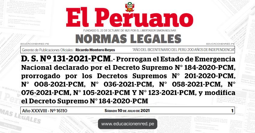 D. S. Nº 131-2021-PCM.- Prorrogan el Estado de Emergencia Nacional declarado por el Decreto Supremo N° 184-2020-PCM, prorrogado por los Decretos Supremos N° 201-2020-PCM, N° 008-2021-PCM, N° 036-2021-PCM, N° 058-2021-PCM, N° 076-2021-PCM, N° 105-2021-PCM Y N° 123-2021-PCM, y modifica el Decreto Supremo N° 184-2020-PCM