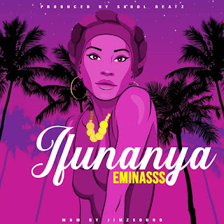 MUSIC: Eminasss - Ifunanya (Prod. Skoolbeatz)