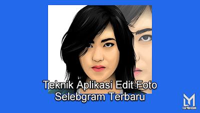 Teknik Aplikasi Edit Foto para Selebgram Terbaru