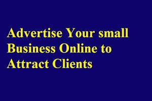 Advertise Your small Business Online to Attract Clients