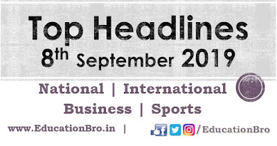 Top Headlines 8th September 2019: EducationBro