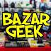 Saiba o Que Rolou no Bazar Geek Virtual