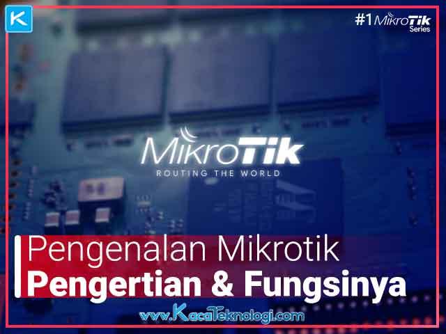 Apa itu Mikrotik? Pengertian Mikrotik adalah router yang berfungsi untuk memanage trafik jaringan komputer. Lalu apa saja jenis-jenis, fitur,cara kerja, sejarah, kelebihan dan kekurangan mikrotik.