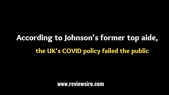 According to Johnson's former top aide, the UK's COVID policy failed the public.