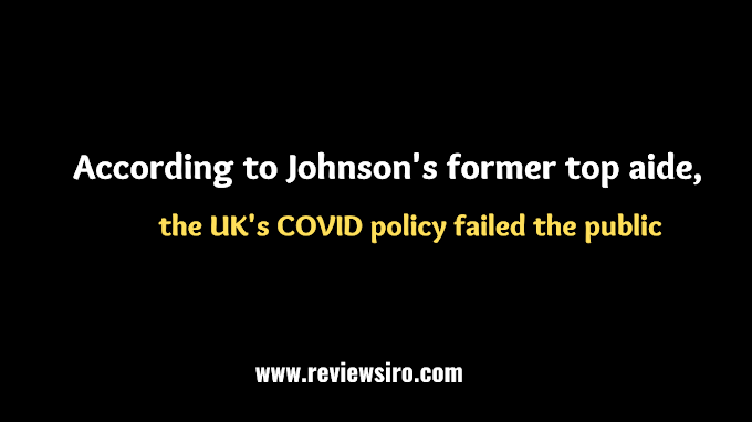 According to Johnson's former top aide, the UK's COVID policy failed the public