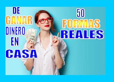 MAS DE 50 FORMAS REALES DE GANAR DINERO EN CASA