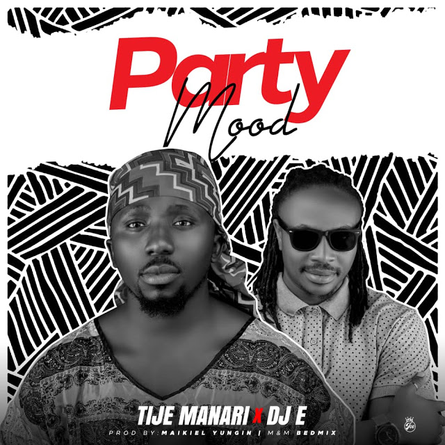 [MUSIC] Tije Manari x DJ E – Party Mood (Prod @Yungin)