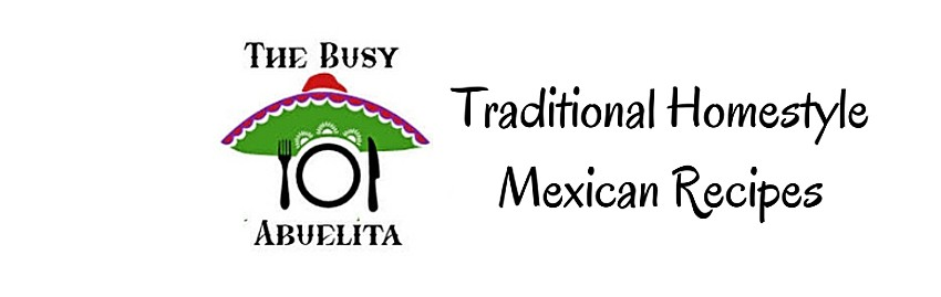 The Busy Abuelita | Traditional Homestyle Mexican Recipes