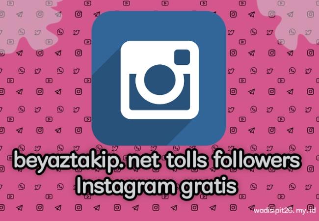 beyaztakip.net tools  tambah followers instagram gratis terbaru