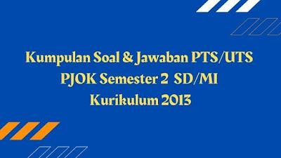 Download Kumpulan Soal & Jawaban PTS/UTS PJOK Semester 2 SD/MI Kurikulum 2013