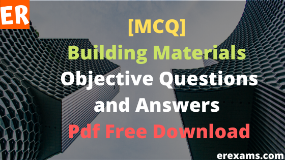 Building Materials Objective Questions and Answers Pdf Free Download