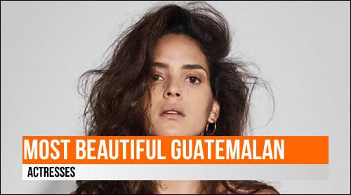 LIST: Most Beautiful Guatemalan Actresses