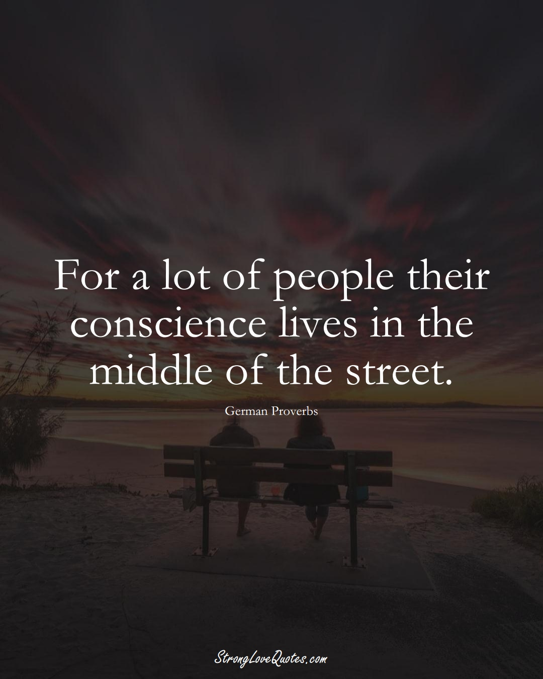 For a lot of people their conscience lives in the middle of the street. (German Sayings);  #EuropeanSayings