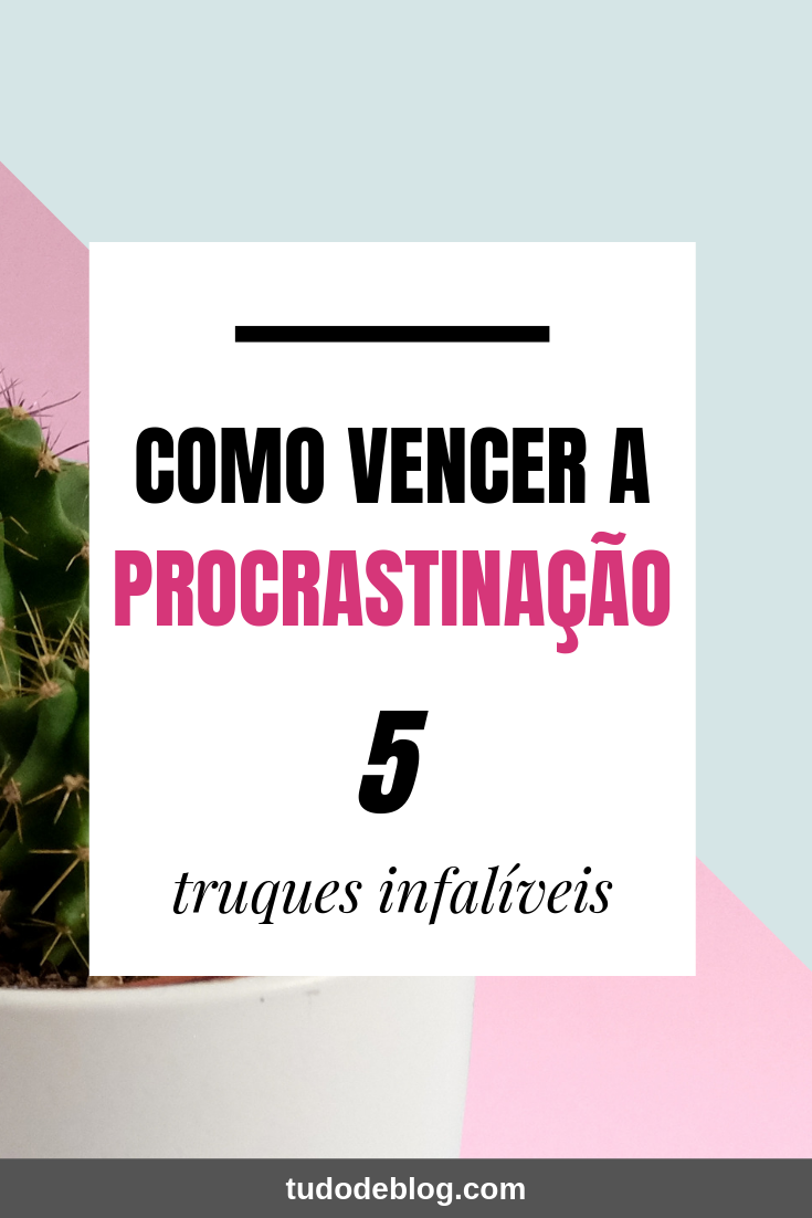 Como vencer a procrastinação | 5 truques infalíveis