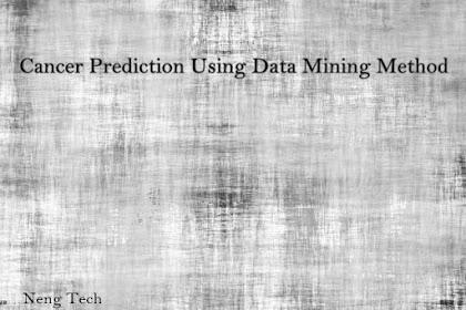 Cancer Prediction Using Data Mining Method