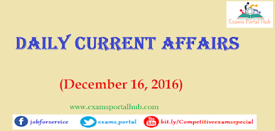 Current affairs : December 16, 2016 for all competitive exams